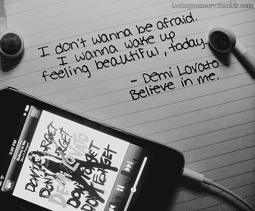 I don't wanna be afraid I wanna wake up feeling beautiful, today Demi Lovato, Believe in Me #song #quote #lyrics