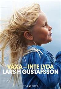 Växa - inte lyda. Lars H Gustafsson.