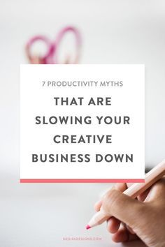 7 productivity myths that are slowing your creative business down Nesha Woolery