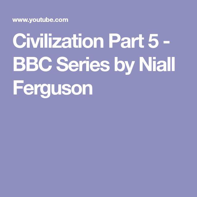 Civilization Part 5 - BBC Series by Niall Ferguson