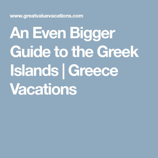 An Even Bigger Guide to the Greek Islands | Greece Vacations