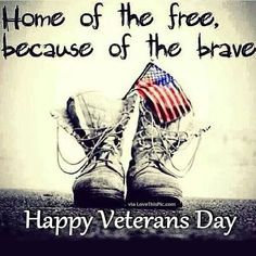 Home Of The Free Because Of The Brave Happy Veterans Day veterans day happy veterans day veterans day quotes happy veterans day quotes quotes for veterans day veterans day pic quotes veterans day quotes for facebook