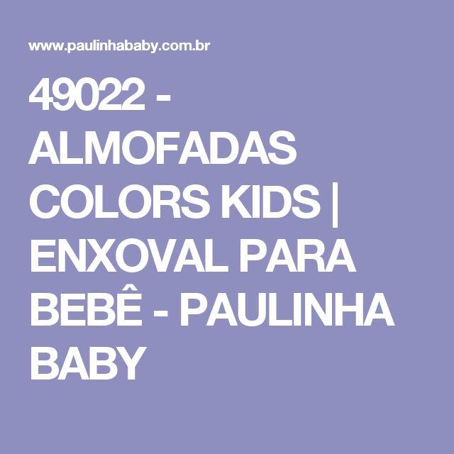 49022 - ALMOFADAS COLORS KIDS | ENXOVAL PARA BEBÊ - PAULINHA BABY