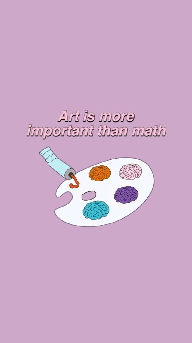 Art Is More Important Than Math Completely Agree With This One Wallpaper Quote Art Art Quotes Iphone Wallpaper Aesthetic Iphone Wallpaper