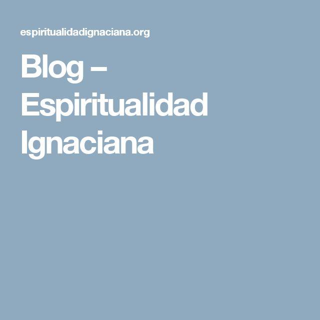 Blog – Espiritualidad Ignaciana