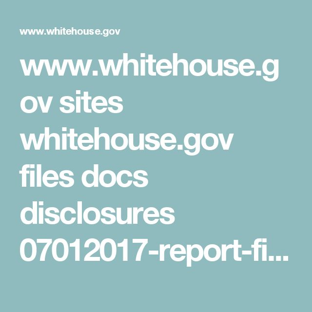 www.whitehouse.gov sites whitehouse.gov files docs disclosures 07012017-report-final.pdf