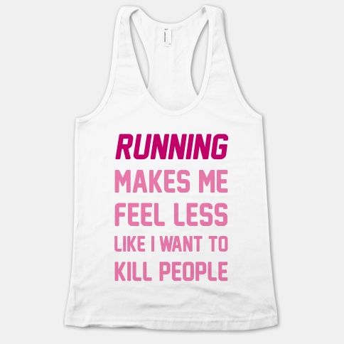 Running Makes Me Feel Less Like I Want To Kill People   HUMAN   T-Shirts, Tanks, Sweatshirts and Hoodies