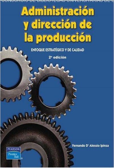 Fernando D. Alessio Ipinza. Administración y dirección de la producción, 2ª Edición, México, 2004, Pearson Educación. ISBN e-Book: 9786074424508. Disponible en: Base de Datos Pearson.