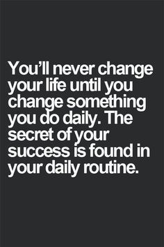 """You'll never change your life until you change something you do daily. the secret of your success is found in your daily routine.  """"hey sister"""" email now has the subject: """"For your gorgeous eyes, ONLY"""""""