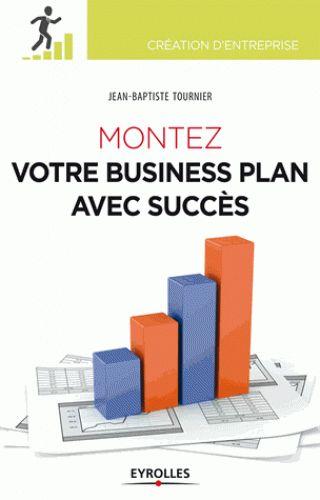 TOURNIER, Jean-Baptiste. Montez votre business plan avec succès. Paris: Eyrolles, 2013. ISBN 978-2-212-19023-6