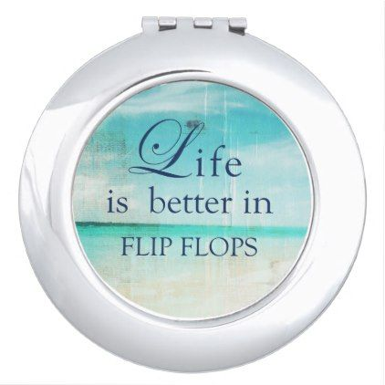 Life is better in flip flops beach compact mirror - funny quote quotes memes lol customize cyo