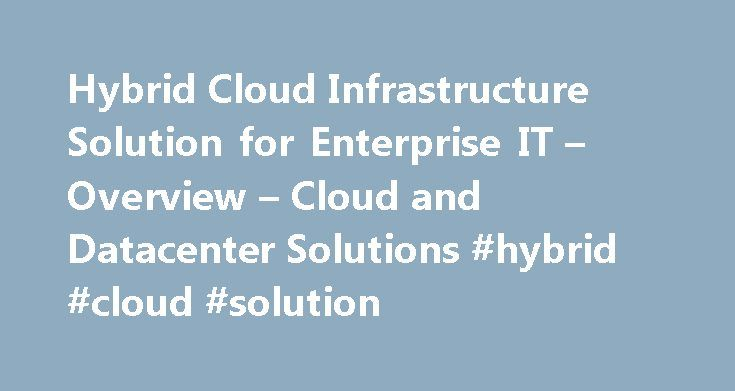 Hybrid Cloud Infrastructure Solution for Enterprise IT – Overview – Cloud and Datacenter Solutions #hybrid #cloud #solution http://washington.nef2.com/hybrid-cloud-infrastructure-solution-for-enterprise-it-overview-cloud-and-datacenter-solutions-hybrid-cloud-solution/  Hybrid Cloud Infrastructure Solution for Enterprise IT Overview Published: August 23, 2013Version: 1.1Abstract: This article provides an overview of the Hybrid Cloud Infrastructure Solution for Enterprise IT article set. The…
