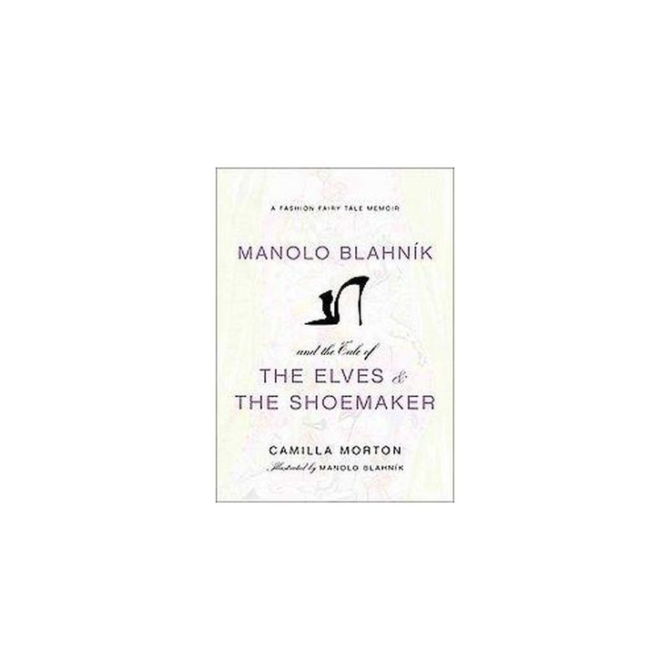 Manolo Blahnik and the Tale of the Elves and the Shoemaker (Hardcover)