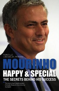 Mourinho: Happy & Special: The secrets behind his success by Luis Miguel Pereira