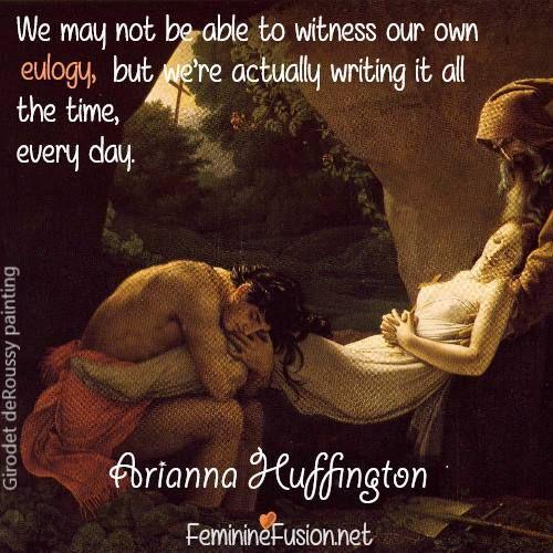 Arianna Huffington Quote ~ Eulogy