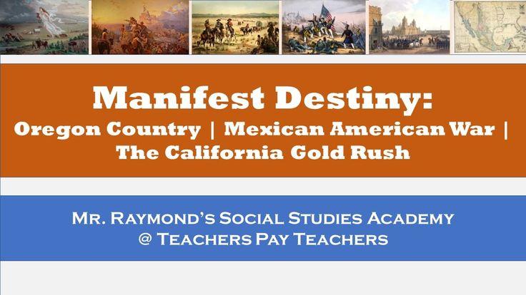 Manifest Destiny: Mexican American War, Oregon Territory Dispute, Califo...