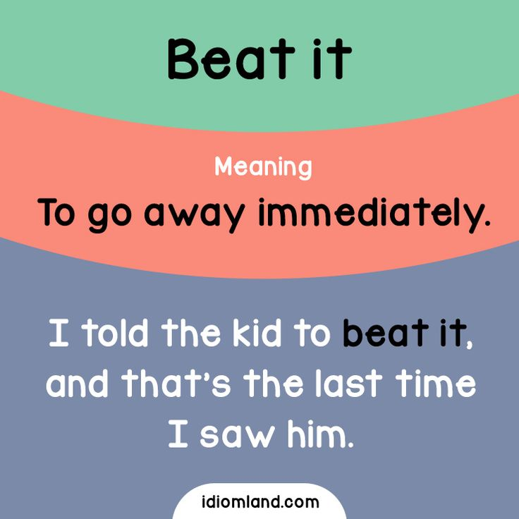 Idiom of the day: Beat it. -         Repinned by Chesapeake College Adult Ed. We offer free classes on the Eastern Shore of MD to help you earn your GED - H.S. Diploma or Learn English (ESL) .   For GED classes contact Danielle Thomas 410-829-6043 dthomas@chesapeke.edu  For ESL classes contact Karen Luceti - 410-443-1163  Kluceti@chesapeake.edu .  www.chesapeake.edu