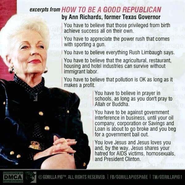 How to be a Republican by Ann Richards, former Republican governor of Texas (allegedly)