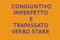 CONGIUNTIVO IMPERFETTO E TRAPASSATO - 10 FRASI CON IL VERBO STARE