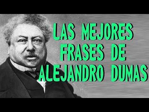 FRASES CELEBRES DE ALEJANDRO DUMAS - FRASES DE FILOSOFOS - Frases para mujeres