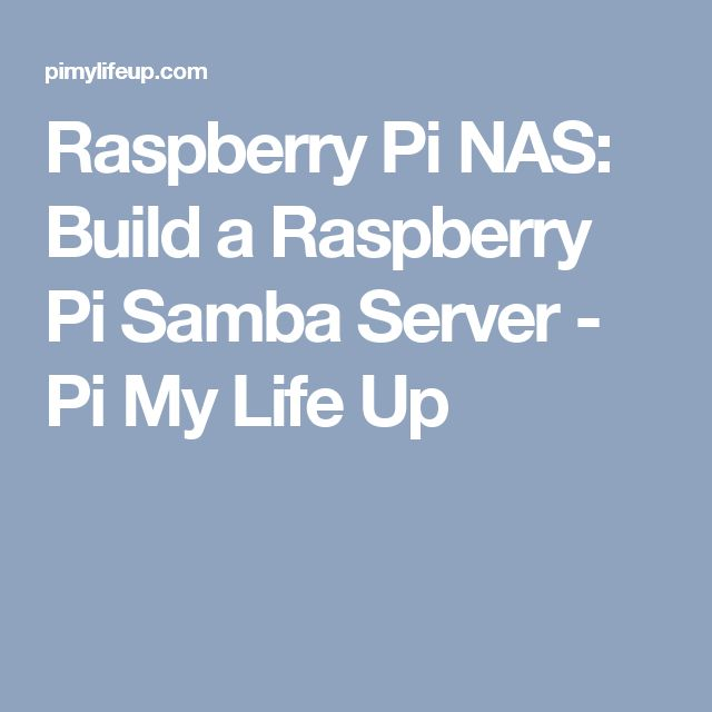 Raspberry Pi NAS: Build a Raspberry Pi Samba Server - Pi My Life Up