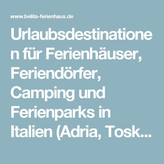 Urlaubsdestinationen für Ferienhäuser, Feriendörfer, Camping und Ferienparks in Italien (Adria, Toskana, Gardasee), Frankreich und Koratien am Meer und See, mit Pool für Familien mit Kinder, auch mit Hund