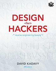 Design for Hackers: Reverse Engineering Beauty, by David Kadavy