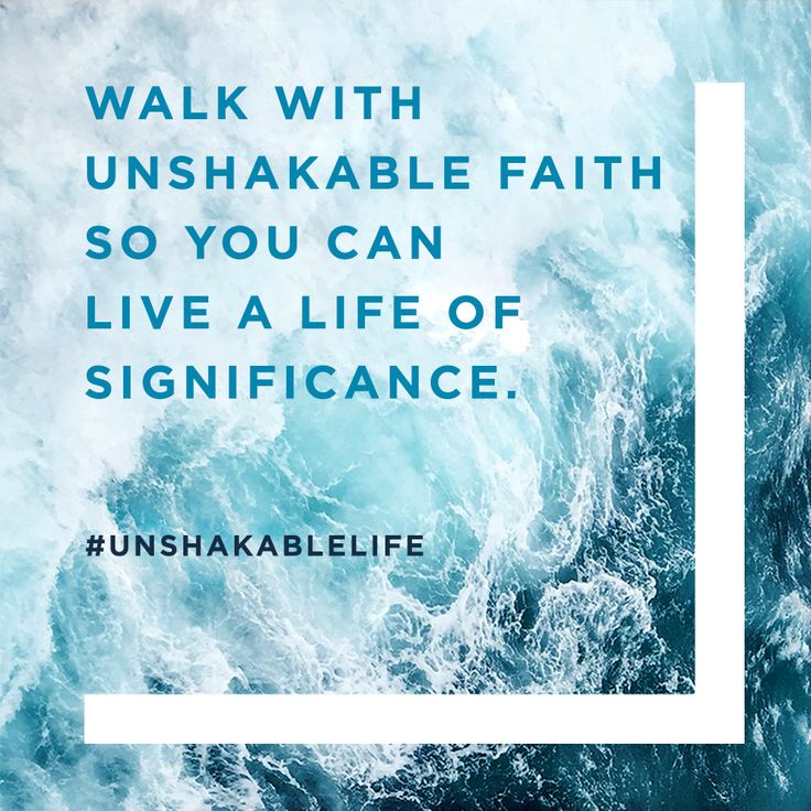 Walk with unshakable faith so you can live a life of significance. #UnshakableLife
