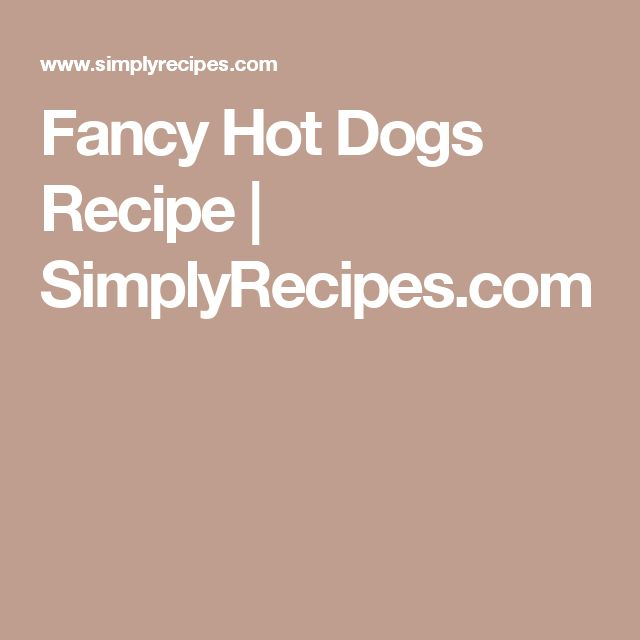 Fancy Hot Dogs Recipe | SimplyRecipes.com