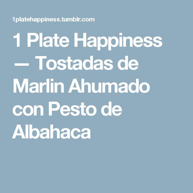 1 Plate Happiness — Tostadas de Marlin Ahumado con Pesto de Albahaca