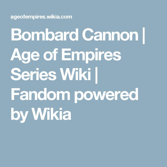 Bombard Cannon | Age of Empires Series Wiki | Fandom powered by Wikia