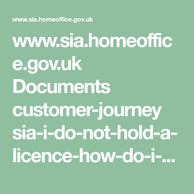 www.sia.homeoffice.gov.uk Documents customer-journey sia-i-do-not-hold-a-licence-how-do-i-get-one.pdf