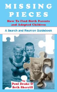 "Missing Pieces: How to Find Birth Parents and Adopted Children. A Search and Reunion Guidebook - Paul Drake and Beth Sherrill. Here is a complete ""how-to"" find adopted children or birth parents. Such reunions are ever more desired and in favor today, and of all researchers genealogists are the best trained to undertake such searches for themselves or for others for hire. Author Beth Sherrill, a social worker by profession, was surrendered over to adoption at birth, she having been the only…"