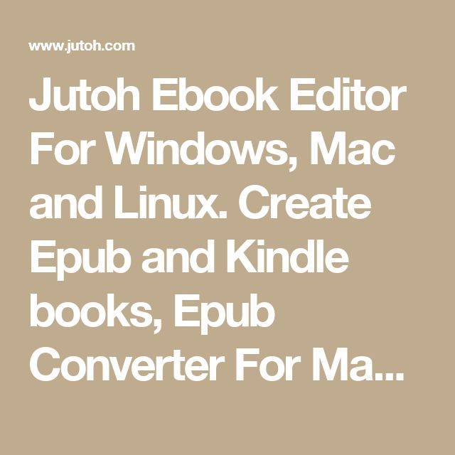Jutoh Ebook Editor For Windows, Mac and Linux. Create Epub and Kindle books, Epub Converter For Mac And PC, Epub Software For Mac And PC, Epub Creator For Mac And PC, Kindle Epub Editor Software, iPad Epub Creator Software, Epub Editing