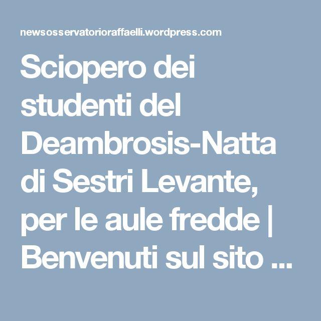 Sciopero dei studenti del Deambrosis-Natta di Sestri Levante, per le aule fredde | Benvenuti sul sito delle News dell'Osservatorio Raffaelli fondato nel 1883 a Bargone di Casarza Ligure (Genova)