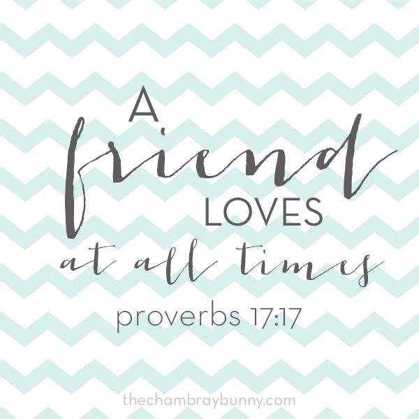 Proverbs 17:17 Check out christianteenzblog.weebly.com to read about how to be someone's true friend the way God intended.
