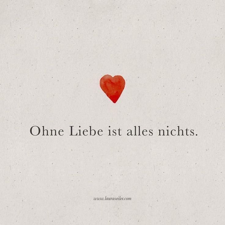 Ohne Liebe ist alles nichts. Zitat von Laura Malin…