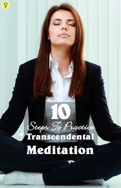 10 Basic Steps To Practice Transcendental Meditation For A Healthy Body