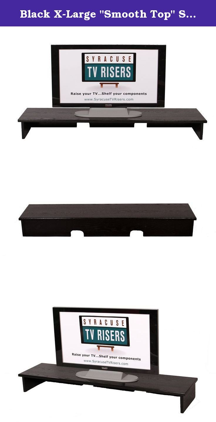 "Black X-Large ""Smooth Top"" Sound Bar TV Riser 53x13x6 outside-50x12x5 1/4 inside. Patent Pending Black X-Large ""smooth top"" Sound Bar TV Riser is the perfect TV Riser for all of your Sound Bar Speaker needs up to 50""wide. Also the perfect TV Riser for the New Sony/Samsung/Vizio etc. etc. 60"" to 90"" TV's. My SOLID TV Riser is a perfect compliment to your Flat Screen TV SET-UP. Firmly raising your TV for ergonomically correct TV Viewing while confidently allowing your cable box and/or Sound..."