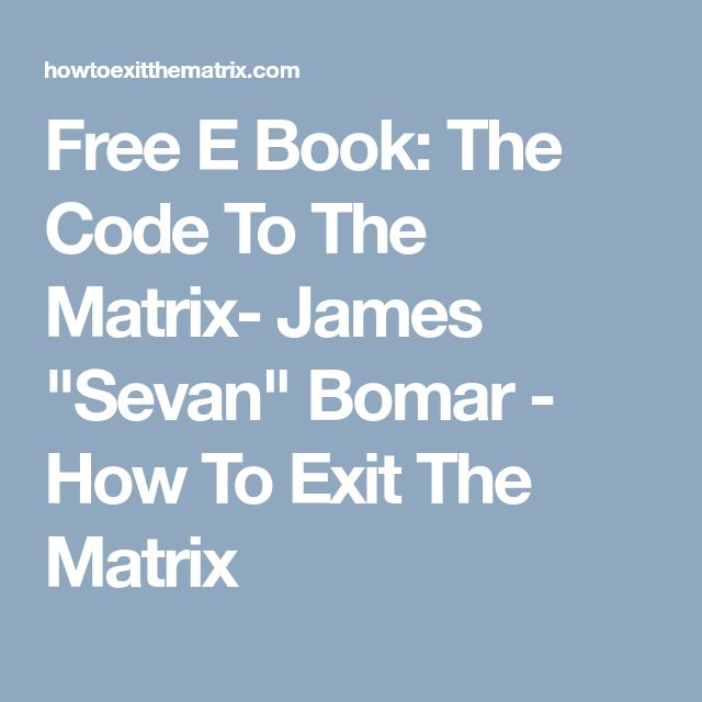 "Free E Book: The Code To The Matrix- James ""Sevan"" Bomar - How To Exit The Matrix"