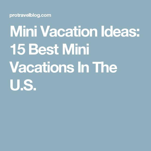 Mini Vacation Ideas: 15 Best Mini Vacations In The U.S.