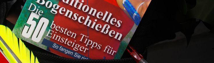 Dietmar Vorderegger – Traditionell Bogenschießen: Die 50 besten Tipps für Einsteiger