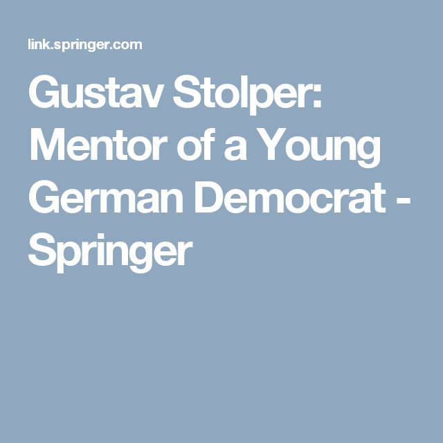Gustav Stolper: Mentor of a Young German Democrat - Springer