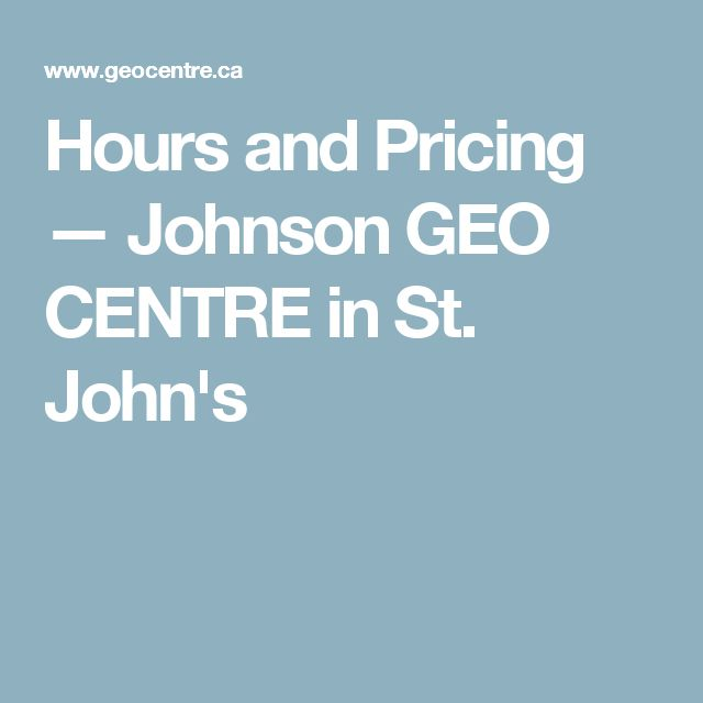 Hours and Pricing — Johnson GEO CENTRE in St. John's