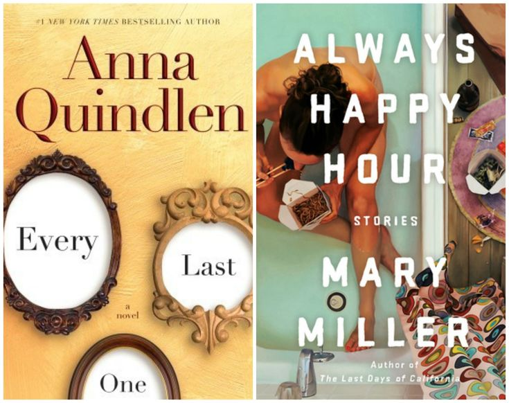 My thoughts on two books I recommend: Every Last One by Anna Quindlen and the short story collection Always Happy Hour by Mary Miller.