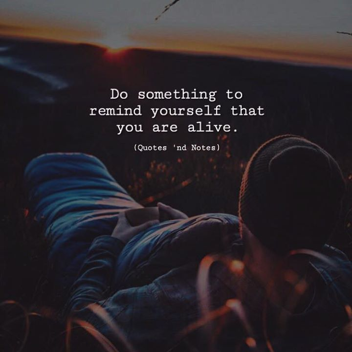 Do something to remind yourself that you are alive. via (http://ift.tt/2xXy35G)