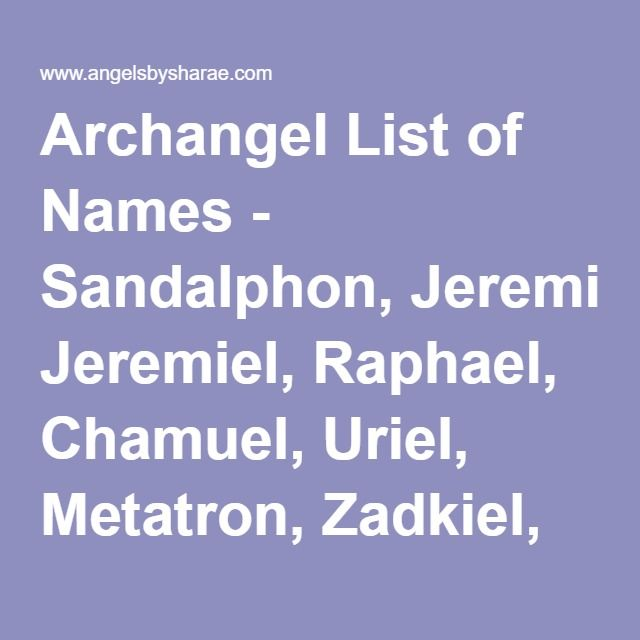 Archangel List of Names - Sandalphon, Jeremiel, Raphael, Chamuel, Uriel, Metatron, Zadkiel, Jophiel, Azrael, Ariel, Gabriel, Michael, Haniel