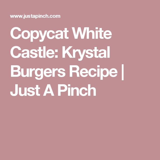 Copycat White Castle: Krystal Burgers Recipe | Just A Pinch