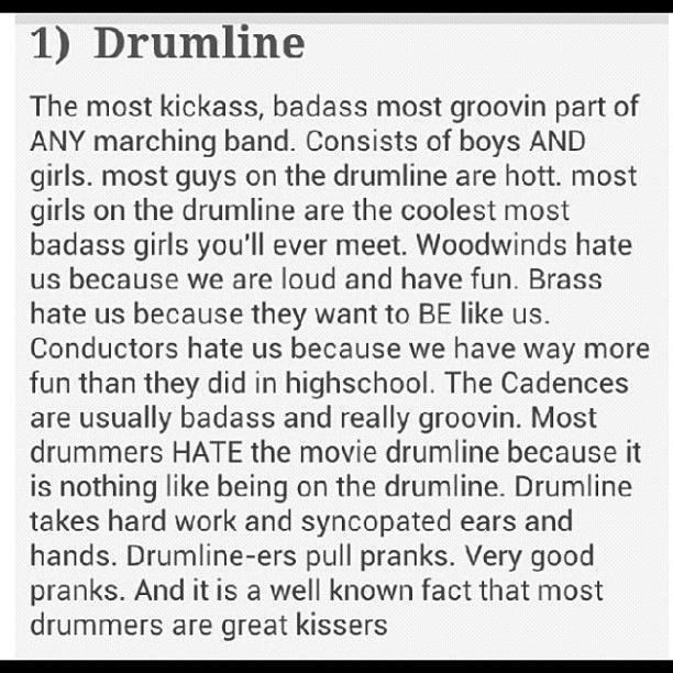 Accurate Drumline Definition. Side note: Drumline was a horrible, horrible movie. You might tease your drum captain like there's no tomorrow but when calls attention you get into attention. End of story. And conductors hate us because occasionally we'll speed up the tempo... Exponentially.