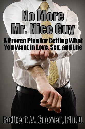 No More Mr. Nice Guy (English Edition) von Robert Glover, http://www.amazon.de/dp/B004C438CW/ref=cm_sw_r_pi_dp_PAsxwb08HAFDS